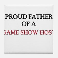 Proud Father Of A GAME SHOW HOST Tile Coaster