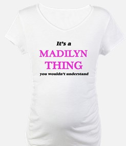 It's a Madilyn thing, you wo Shirt