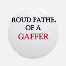 Proud Father Of A GAFFER Ornament (Round)