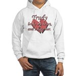 Trudy broke my heart and I hate her Hooded Sweatsh