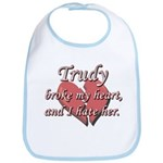 Trudy broke my heart and I hate her Bib