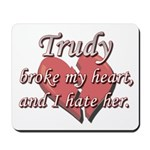 Trudy broke my heart and I hate her Mousepad