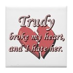 Trudy broke my heart and I hate her Tile Coaster