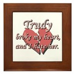 Trudy broke my heart and I hate her Framed Tile