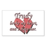 Trudy broke my heart and I hate her Sticker (Recta