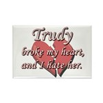Trudy broke my heart and I hate her Rectangle Magn