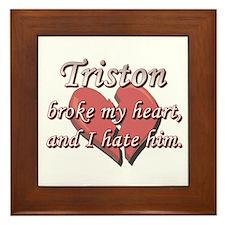 Triston broke my heart and I hate him Framed Tile