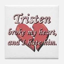 Tristen broke my heart and I hate him Tile Coaster