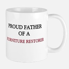 Proud Father Of A FURNITURE RESTORER Mug