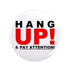 "HANG UP & PAY ATTENTION! 3.5"" Button"