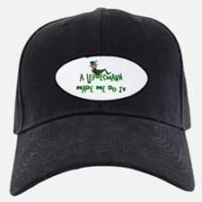 A Leprechaun Made Me Do It Baseball Hat