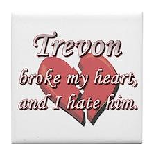 Trevon broke my heart and I hate him Tile Coaster