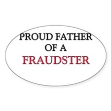 Proud Father Of A FRAUDSTER Oval Sticker