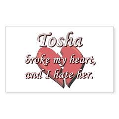 Tosha broke my heart and I hate her Sticker (Recta