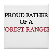 Proud Father Of A FOREST RANGER Tile Coaster