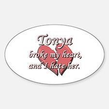 Tonya broke my heart and I hate her Oval Decal