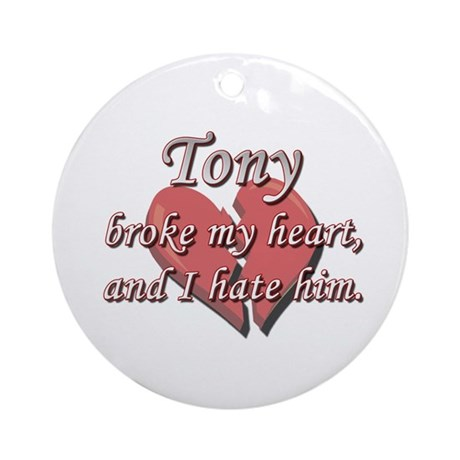 Tony broke my heart and I hate him Ornament (Round