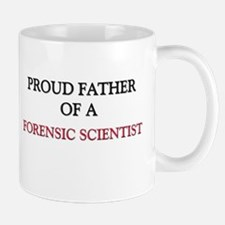 Proud Father Of A FORENSIC SCIENTIST Mug