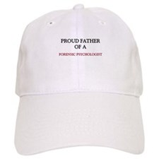 Proud Father Of A FORENSIC PSYCHOLOGIST Baseball Cap