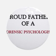 Proud Father Of A FORENSIC PSYCHOLOGIST Ornament (