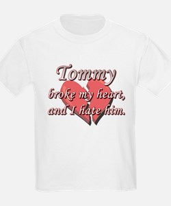 Tommy broke my heart and I hate him T-Shirt