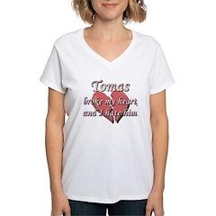 Tomas broke my heart and I hate him Shirt