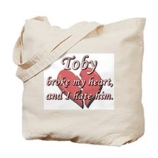 Toby broke my heart and I hate him Tote Bag