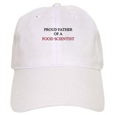 Proud Father Of A FOOD SCIENTIST Cap