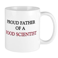Proud Father Of A FOOD SCIENTIST Mug