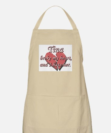 Tina broke my heart and I hate her BBQ Apron