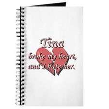 Tina broke my heart and I hate her Journal