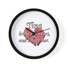 Tina broke my heart and I hate her Wall Clock