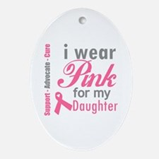I Wear Pink For My Daughter Oval Ornament