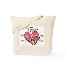 Thor broke my heart and I hate him Tote Bag