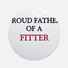 Proud Father Of A FITTER Ornament (Round)