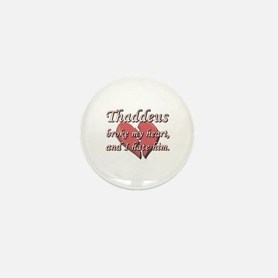Thaddeus broke my heart and I hate him Mini Button