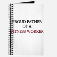 Proud Father Of A FITNESS WORKER Journal