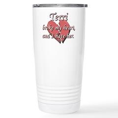 Terri broke my heart and I hate her Travel Mug
