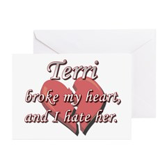 Terri broke my heart and I hate her Greeting Cards