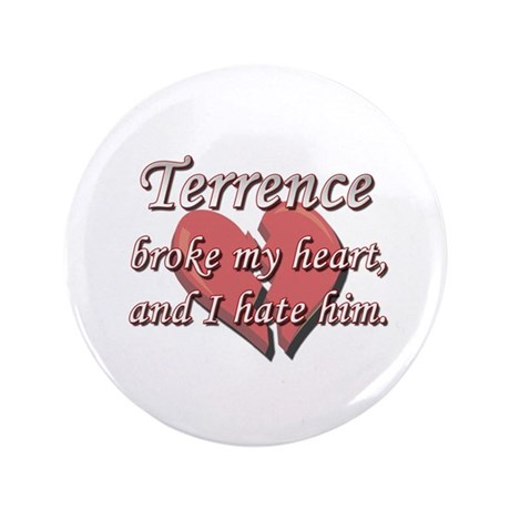 "Terrence broke my heart and I hate him 3.5"" Button"