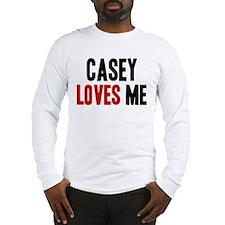 Casey loves me Long Sleeve T-Shirt