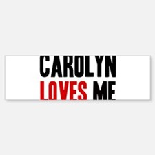 Carolyn loves me Bumper Bumper Bumper Sticker