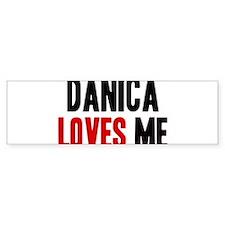 Danica loves me Bumper Bumper Sticker