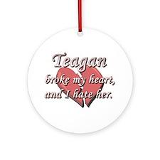 Teagan broke my heart and I hate her Ornament (Rou