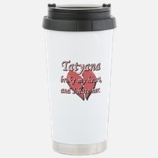 Tatyana broke my heart and I hate her Travel Mug