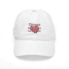 Tatyana broke my heart and I hate her Baseball Cap