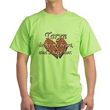 Taryn broke my heart and I hate her T-Shirt