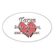 Taryn broke my heart and I hate her Oval Decal