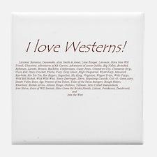 I LOVE WESTERNS Tile Coaster