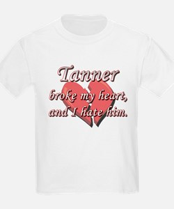 Tanner broke my heart and I hate him T-Shirt